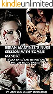 Bekah Martinez's Nude Session with Zombie Master: 12 xxx rated Fan Fiction and Torture erotic stories (English Edition)