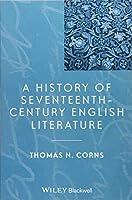 A History of Seventeenth-Century English Literature (Blackwell History of Literature)