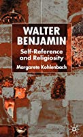 Walter Benjamin: Self-Reference and Religiosity (New Perspectives in German Political Studies)