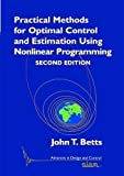 Practical Methods for Optimal Control and Estimation Using Nonlinear Programming (Advances in Design and Control)