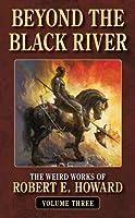 Beyong the Black River (Weird Works of Robert E. Howard)