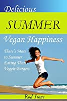 Delicious Summer Vegan Happiness: There's More to Summer Eating Than Veggie Burgers