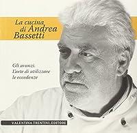 La cucina di Andrea Bassetti. Gli avanzi. L'arte di utilizzare le eccedenze