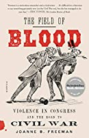 The Field of Blood: Violence in Congress and the Road to Civil War