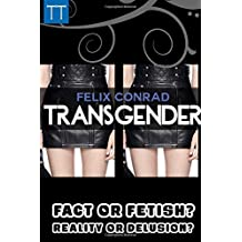 Transgender: Fact or Fetish  - Reality or Delusion?