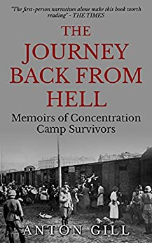 The Journey Back From Hell: Memoirs of Concentration Camp Survivors by [Gill, Anton]