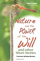 Nature and the Power of the Will: And Other Short Stories