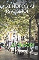 ¡XENOFOBIA!  ¡RACISMO!: ¡SÍ SEÑOR!