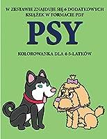Kolorowanka dla 4-5-latków (Psy): Ta książka zawiera 40 stron bezstresowych kolorowanek w celu zmniejszenia frustracji i zwiększenia pewności siebie. Książka ta pomoże malym dzieciom rozwijac kontrolę pióra i cwiczyc umiejętności motoryczne