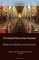 Athenian Myths and Festivals: Aglauros, Erechtheus, Plynteria, Panathenaia, Dionysia by Christiane Sourvinou-Inwood Robert Parker(2011-04-08)