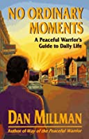 No Ordinary Moments: A Peaceful Warrior's Guide to Daily Life (Millman, Dan) by Dan Millman(1992-12-28)