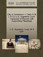 City of Jonesboro V. Cairo & St L R Co U.S. Supreme Court Transcript of Record with Supporting Pleadings