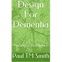 Design For Dementia: Moving to excellence