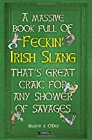 A Massive Book Full of Feckin' Irish Slang That's Great Craic for Any Shower of Savages by Donal O'Dea Colin Murphy(2016-09-26)