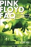 Pink Floyd FAQ: Everything Left to Know... and More! (Faq Series)