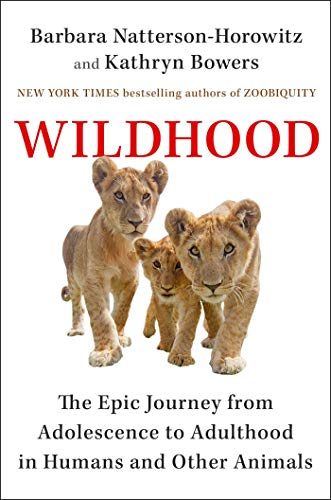 Wildhood: The Epic Journey from Adolescence to Adulthood in Humans and Other Animals (English Edition)