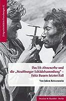 Das SS-Ahnenerbe und die »Strassburger Schaedelsammlung« - Fritz Bauers letzter Fall.