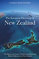 The European Discovery of New Zealand: The History and Legacy of Early Expeditions and British Settlements on New Zealand