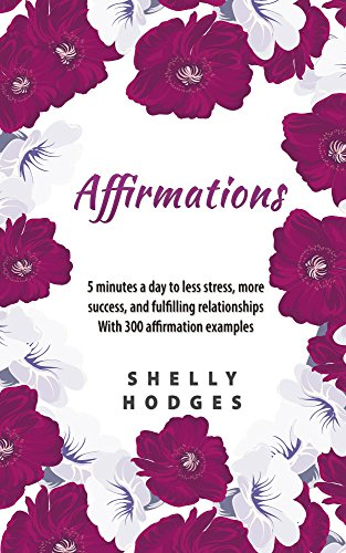 Affirmations 5 Minutes A Day To Less Stress More Success And