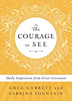The Courage to See: Daily Inspiration from Great Literature