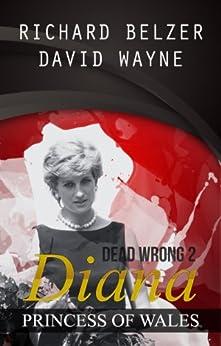 Dead Wrong 2: Diana, Princess of Wales by [Belzer, Richard, Wayne, David]