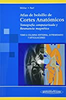 Atlas De Bolsillo De Cortes Anatomicos: Tomografia computarizada y resonancia magnetica. Espina dorsal, extremidades y articulaciones/ CT and MRI. Spine, extremities and joints