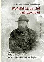 Wo Wild ist, da wird auch gewildert: Historische Waldkonflikte im Wittgensteiner Land und Siegerland