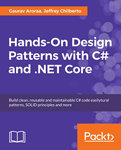 Hands-On Design Patterns with C# and .NET Core: Build clean, reusable and maintainable C# code easilytural patterns, SOLID principles and more