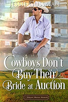 Cowboys Don't Buy Their Bride at Auction (Sweet Water Ranch Western Cowboy Romance Book 8) by [Gussman, Jessie]