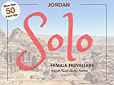 Solo Jordan: A Visual Travel Guide for Independent Female (and Muslim) Travellers to Jordan (Solo Travel for Women Book 1) (English Edition) ()