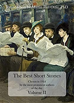 [Stevenson, Robert Louis, Harte, Bret, Kipling, Rudyard, Dickens, Charles, Irving, Washington, Henry, O., Tolstoy, Leo, Poe, Edgar Allan, de Maupassant, Guy]のThe Best Short Stories: Chosen in 1914 by the most prominent authors of the day (English Edition)