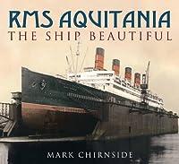 RMS Aquitania: The Ship Beautiful