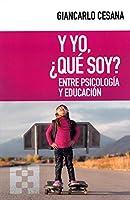 Y yo, ¿qué soy? : entre psicología y educación