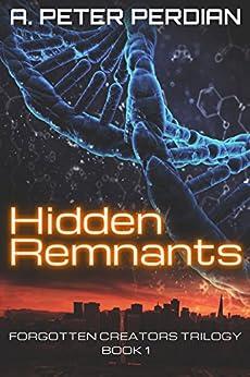 Hidden Remnants (Forgotten Creators Trilogy Book 1) by [Perdian, A. Peter]