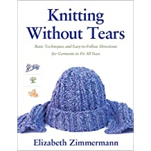 Knitting Without Tears: Basic Techniques and Easy to follow Directions for Garments to Fit: Basic Techniques and Easy-to-Follow Directions for Garments to Fit All Sizes: 0001