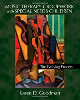 Music Therapy Groupwork with Special Needs Children: The Evolving Process