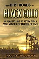 From Dirt Roads to Black Gold: An Oilman Follows His Destiny from a Small Village to the Mansions of Texas