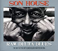 Raw Delta Blues by Son House (2011-09-14)