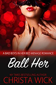 Ball Her (A BBW Bad Boys in Her Bed Menage Romance, Billionaire Boss versus Hollywood Star) by [Wick, Christa]