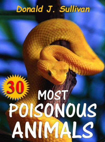 Book for kids: 30 Most Poisonous Animals in the World that You Should Know! : Incredible Facts & Photos to the Some of the Most Venomous Animals on Earth (Deadliest Animals 2) (English Edition)