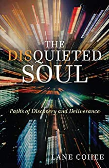 The Disquieted Soul: Paths of Discovery and Deliverance by [Cohee, Lane]