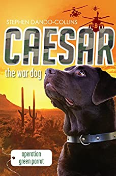 Caesar the War Dog 4: Operation Green Parrot by [Dando-Collins, Stephen]