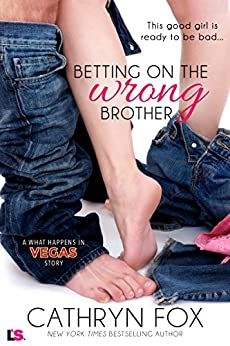 Betting on the Wrong Brother (What Happens in Vegas) by [Fox, Cathryn]