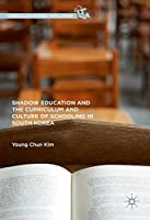 Shadow Education and the Curriculum and Culture of Schooling in South Korea (Curriculum Studies Worldwide)