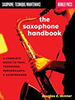 The Saxophone Handbook: Complete Guide to Tone, Technique, and Performance