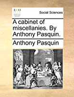 A Cabinet of Miscellanies. by Anthony Pasquin.