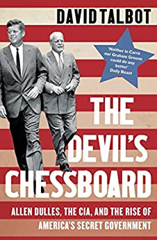 The Devil's Chessboard: Allen Dulles, the CIA, and the Rise of America's Secret Government by [Talbot, David]