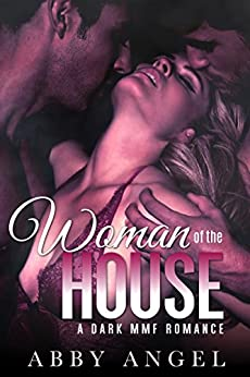 Woman of the House: A Dark MMF Romance by [Angel, Abby, Angel, Alexis]