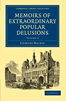 Memoirs of Extraordinary Popular Delusions, Volume 2 (Cambridge Library Collection - Spiritualism and Esoteric Knowledge)