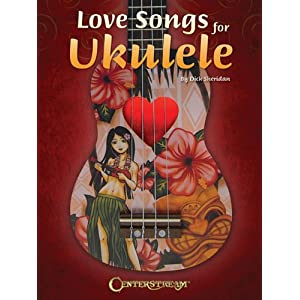 Love Songs for Ukulele: 37 Love Songs in All